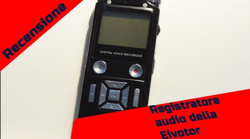 Recensione registratore audio economico della Eivotor