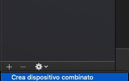 creare-dispositivo-combinato Come registrare l'audio del desktop su mac os con OBS studio Apple Mac Tutorial